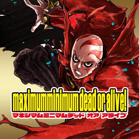 maximumminimum dead or alive!